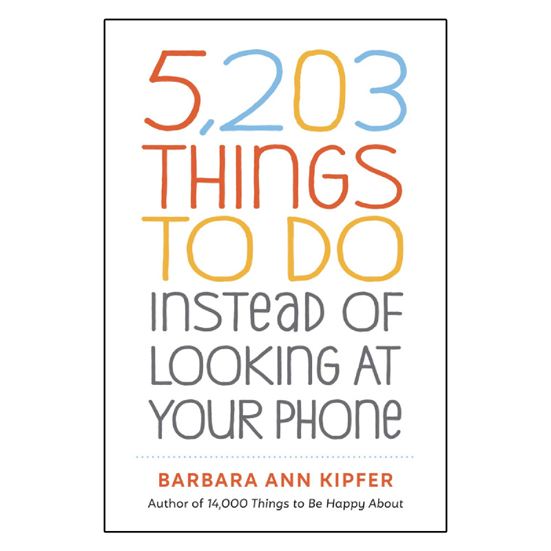 5,203 Things to Do Instead of Looking at Your Phone
