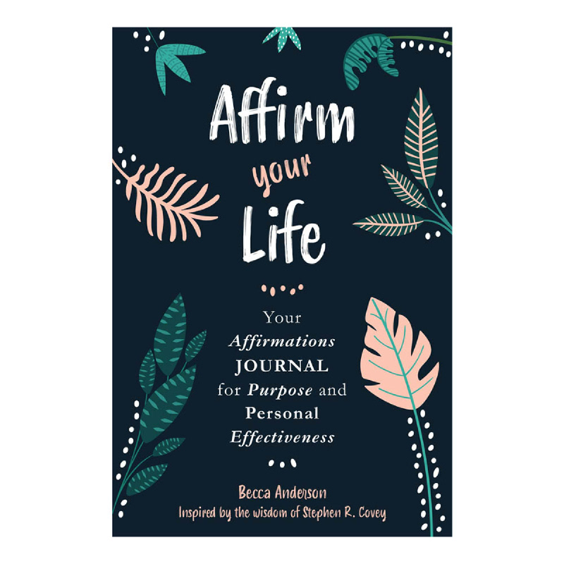 Affirm Your Life (Your Affirmations Journal for Purpose and Personal Effectiveness)