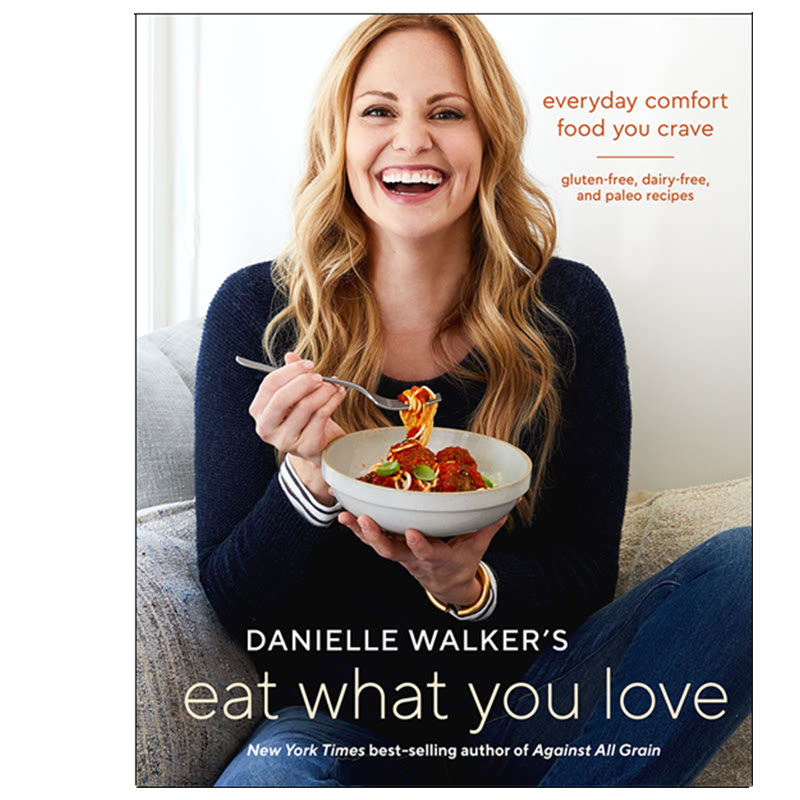 Danielle Walkers Eat What You Love