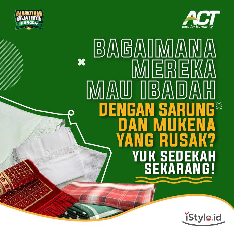 ACT - Yuk! Sedekah Perlengkapan Ibadah untuk Saudara Sebangsa 100k