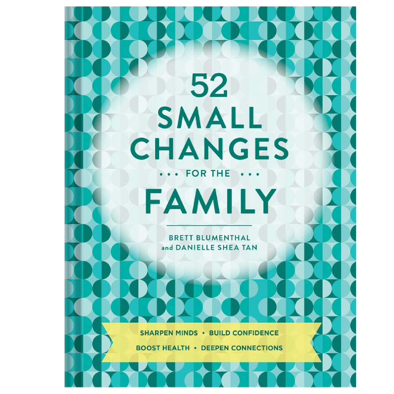 52 Small Changes For The Family (Sharpen Minds, Build Confidence, Boost Health, Deepen Connections)