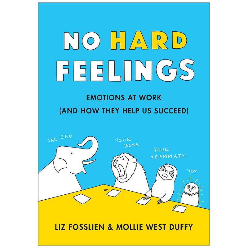 No Hard Feelings Emotions at Work and How They Help Us Succeed