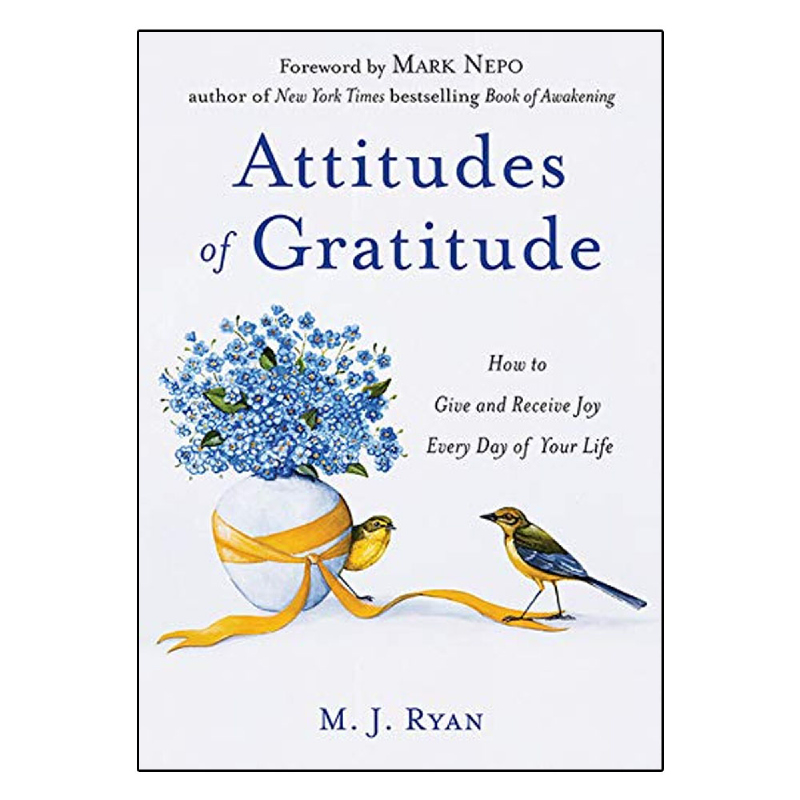 Attitudes of Gratitude (How to Give and Receive Joy Every Day of Your Life)