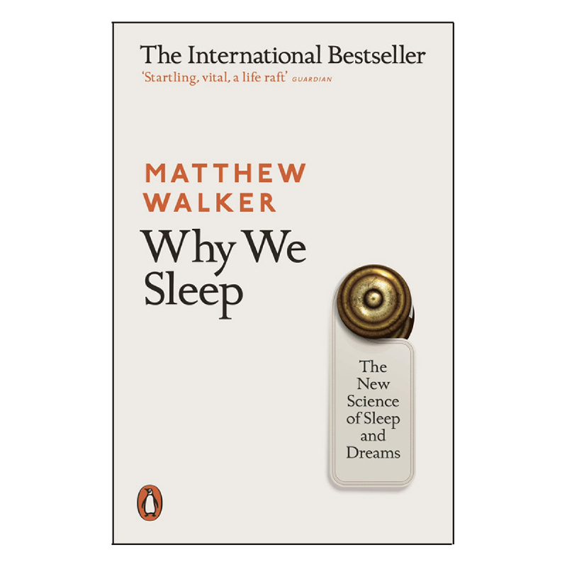 Why We Sleep (The New Science of Sleep and Dreams)