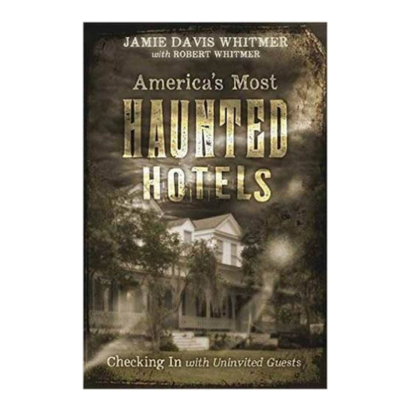 America s Most Haunted Hotels (Checking In with Uninvited Guests)