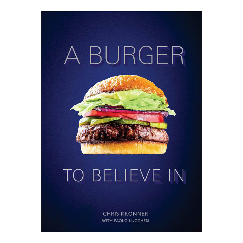 A Burger To Believe In (Recipes and Fundamentals)