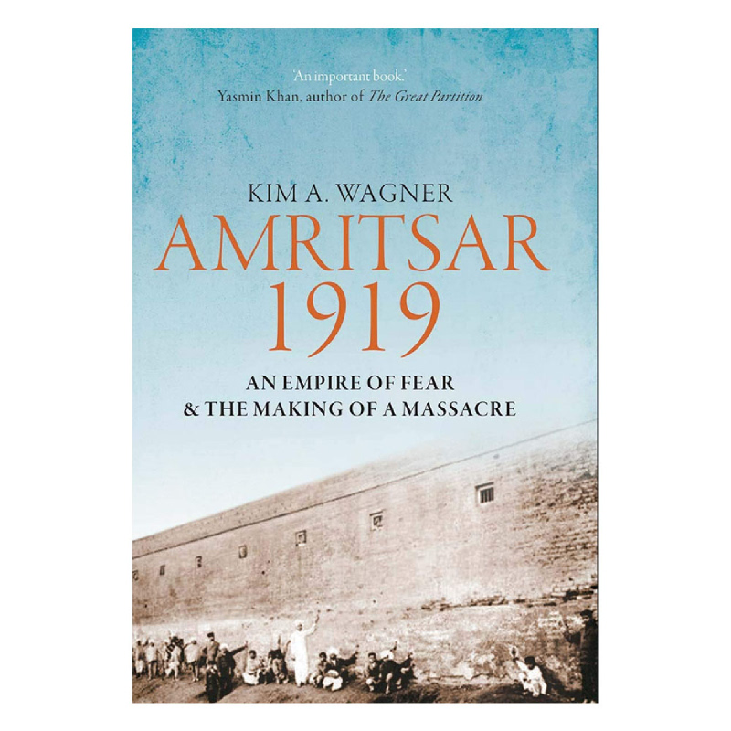 Amritsar 1919 (An Empire of Fear and the Making of a Massacre)