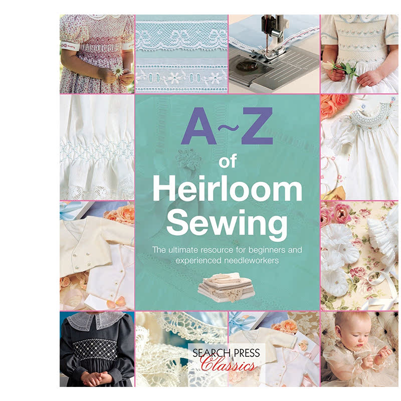 A-Z Of Heirloom Sewing (Search Press Classics) (A-Z Of Needlecraft)