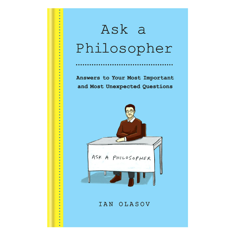 Ask a Philosopher  (Answers to Your Most Important and Most Unexpected Questions)