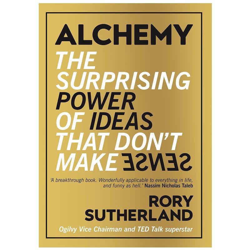 Alchemy (The Surprising Power of Ideas That Don't Make Sense)