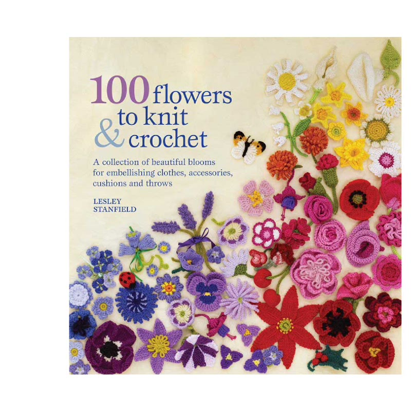 100 Flowers to Knit & Crochet (A Collection of Beautiful Blooms for Embellishing Clothes, Accessories, Cushions and Throws)