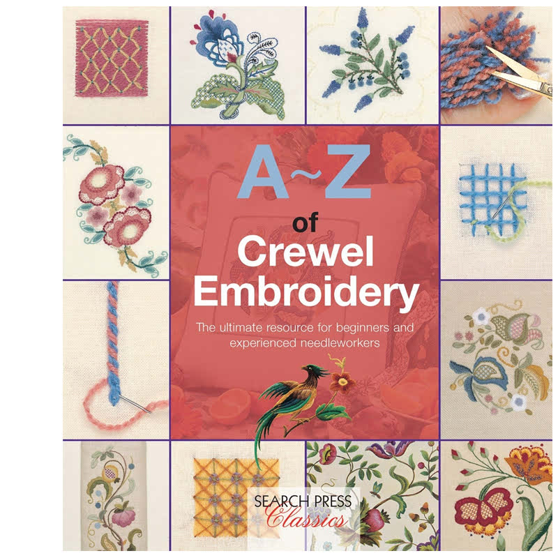 A-Z of Crewel Embroidery (Search Press Classics) (A-Z of Needlecraft)