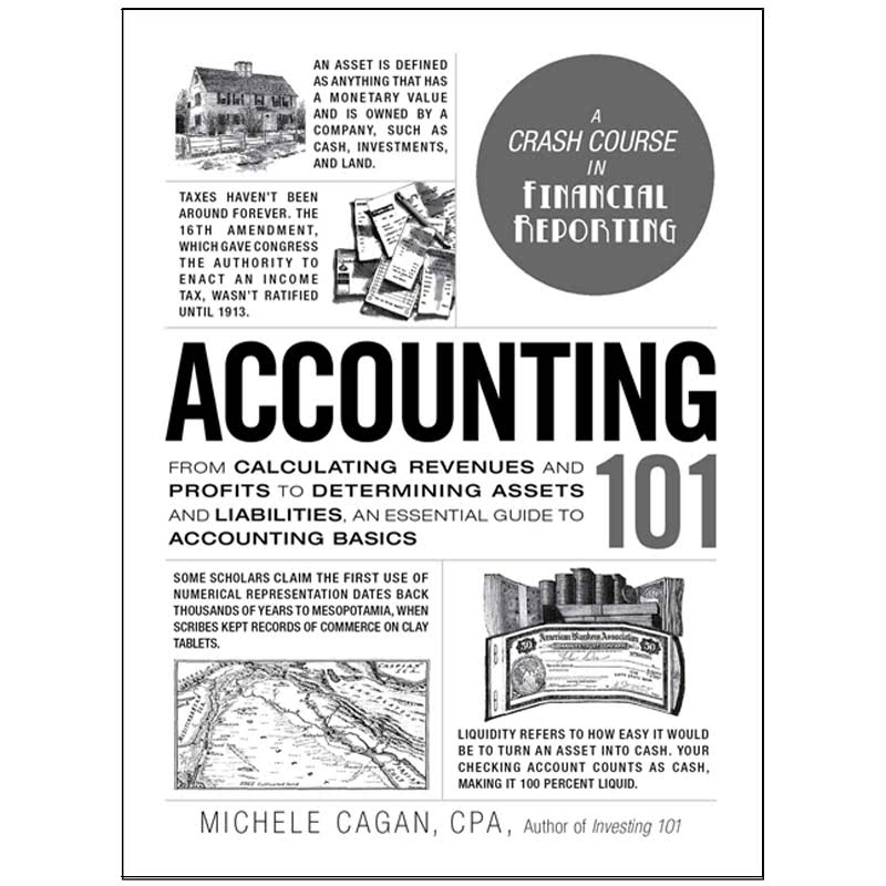 Accounting 101 (From Calculating Revenues and Profits to Determining Assets and Liabilities, an Essential Guide to Accounting Basics)
